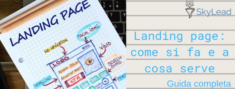 Landing page come si fa e a cosa serve: la guida completa