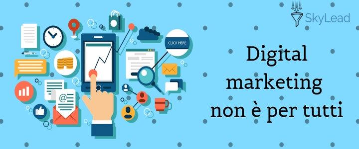 Digital Marketing non è per tutti