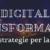 Digital Transformation: le vere strategie per la crescita